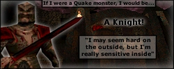 I'm A Knight! Take the 'What Quake monster am I?' test!